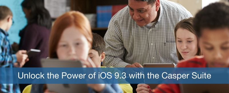 Unlock the Power of iOS 9.3 with the Casper Suite