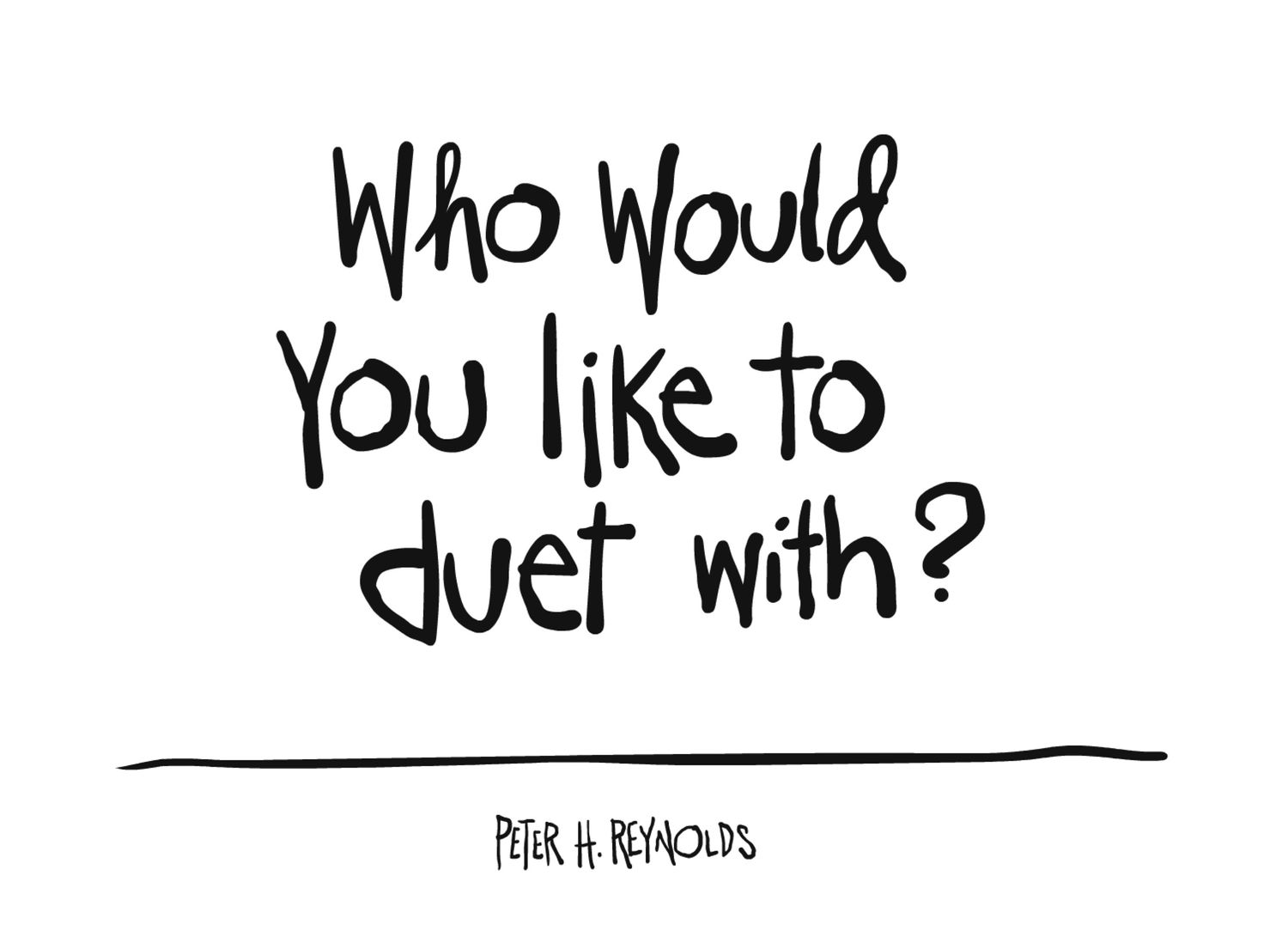 Who would you like to duet with? Peter Reynolds