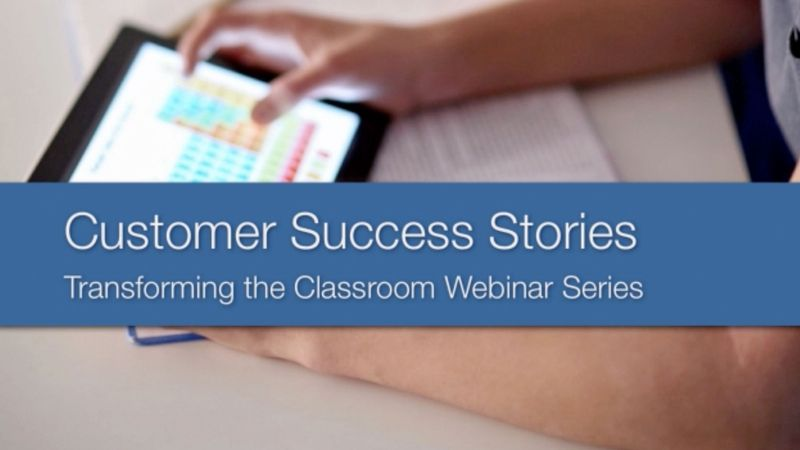 Transforming the Classroom–Customer Success Stories