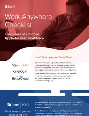 Work Anywhere Checklist: the pillars of an Apple-focused workforce. Jamf, OneLogin and Better Cloud.