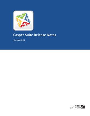 Casper Suite Release Notes Version 9.24